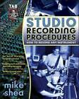 Studio Recording Procedures: Tools, Tracks and Tips for Recording Any Instrument by M. A. Shea (Paperback, 2004)