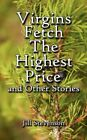 Virgins Fetch The Highest and Other Stories 9781425909574 Paperback