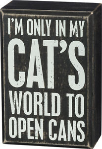 PBK-Small-Wooden-3-034-x-4-5-034-Box-Sign-034-I-039-m-Only-In-My-Cat-039-s-World-To-Open-Cans-034