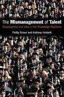 The Mismanagement of Talent: Employability and Jobs in the Knowledge Economy by Anthony Hesketh, Phillip Brown (Paperback, 2004)