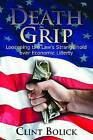 Death Grip: Loosening the Law's Stranglehold Over Economic Liberty by Clint Bolick (Hardback, 2011)