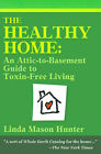 The Healthy Home: An Attic-To-Basement Guide to Toxin-Free Living by Linda Mason Hunter (Paperback / softback, 2000)
