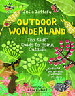 Outdoor Wonderland: The Kids' Guide to Being Outside by Alice Lickens, Josie Jeffery (Paperback, 2014)