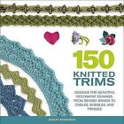 150 Knitted Trims: Designs for Beautiful Decorative Edgings, from Beaded Braids to Cables, Bobbles, and Fringes by Lesley Stanfield (Paperback / softback)