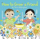 How to Grow a Friend by Sara Gillingham (Hardback, 2015)
