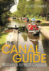 The Canal Guide: Britain's 50 Best Canals by Stuart Fisher (Paperback, 2015)