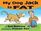 My Dog Jack Is Fat by Eve Bunting (Hardback, 2011)