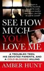 See How Much You Love Me: A Troubled Teen, His Devoted Parents, and a Cold-Blooded Killing by Amber Hunt (Paperback, 2014)