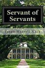 Servant of Servants by Susan Harrell Neck (Paperback / softback, 2013)