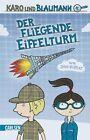 Karo und Blaumann 01: Der fliegende Eiffelturm von Jörg Hilbert (2011, Gebundene Ausgabe)