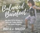 Balanced and Barefoot: How Unrestricted Outdoor Play Makes for Strong, Confident, and Capable Children by Angela J. Hanscom (CD-Audio, 2016)