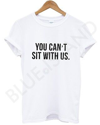 YOU CAN'T SIT WITH US TSHIRT TUMBLR DOPE SWAG T SHIRT MEN GIRL WOMEN FASHION SLO