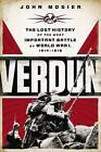 Verdun: The Lost History of the Most Important Battle of World War I, 1914-1918 by John Mosier (Paperback / softback, 2014)