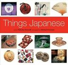 Things Japanese: Everyday Objects of Exceptional Beauty and Significance by Nicholas Bornoff (Paperback, 2014)