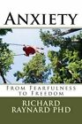 Anxiety: From Fearfulness to Freedom by Richard C Raynard Phd (Paperback / softback, 2014)