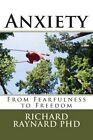 Anxiety: From Fearfulness to Freedom by Richard C Raynard Phd (Paperback / softback, 2014)