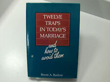 TWELVE TRAPS IN TODAY'S MARRIAGE & How to Avoid Them Brent A. Barlow Mormon LDS