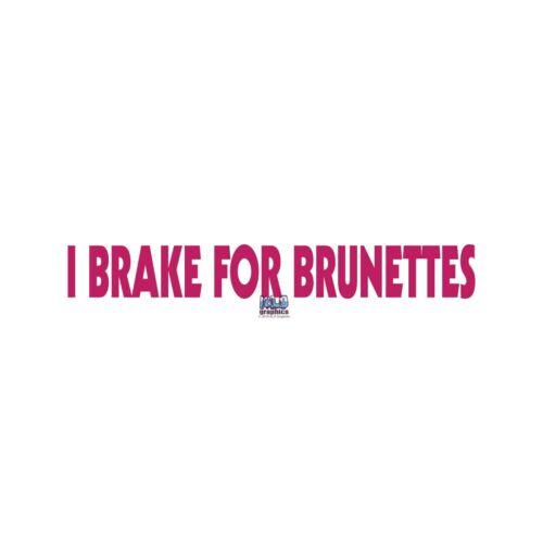 I BRAKE FOR BRUNETTES vinyl sticker Bumper Window Glass Blondes Redheads