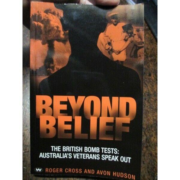 Beyond Belief South Australian British Atomic Bomb Tests Maralinga 1950's Book