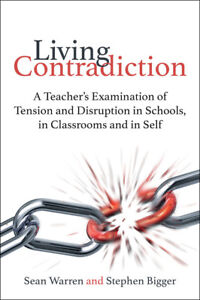 Living Contradiction: A Teacher's Examination of Tension and Disruption