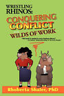 Wrestling Rhinos: Conquering Conflict in the Wilds of Work by Rhoberta Shaler (Paperback, 2006)