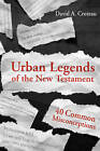Urban Legends of the New Testament: 40 Common Misconceptions by David A Croteau (Paperback / softback, 2015)