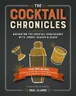The Cocktail Chronicles: Navigating the Cocktail Renaissance with Jigger, Shaker & Glass by Paul Clarke (Paperback / softback, 2015)