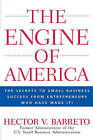 The Engine of America: The Secrets to Small Business Success from Entrepreneurs Who Have Made It! by Hector Barreto (Hardback, 2007)