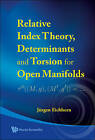 Relative Index Theory, Determinants and Torsion for Open Manifolds by Jurgen Eichhorn (Hardback, 2008)