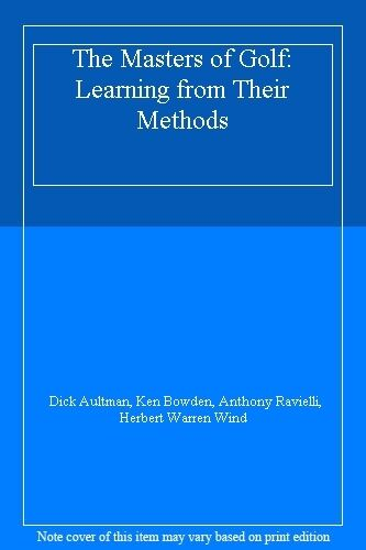 The Masters of Golf: Learning from Their Methods By Dick Aultman, Ken Bowden, A
