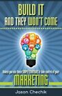 Build It and They Won't Come: Unless You Use These Simple Strategies & Take Control of Your Marketing by Jason Chechik (Paperback / softback, 2014)