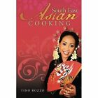 South East Asian Cooking 9781491867785 by Tino Rozzo Paperback