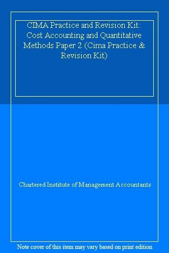 CIMA Practice and Revision Kit: Cost Accounting and Quantitative Methods Paper,