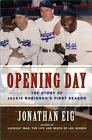 Opening Day : The Story of Jackie Robinson's First Season by Jonathan Eig (2007, Hardcover)