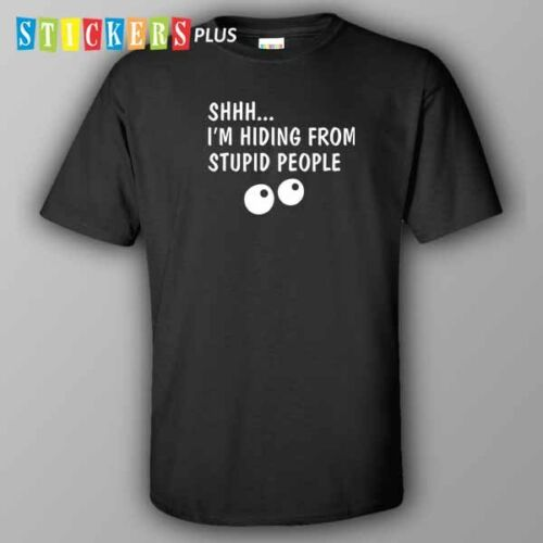 Funny rude BLACK T-shirt Shhh.. I am hiding from stupid people S-XXL