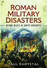 Roman Military Disasters: Dark Days and Lost Legions by Paul Chrystal (Hardback, 2015)