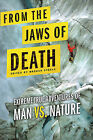 From the Jaws of Death: Extreme True Adventures of Man vs. Nature by Griffin (Paperback / softback, 2010)