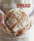 How to Make Bread: Step-by-step Recipes for Yeasted Breads, Sourdoughs, Soda Breads and Pastries by Emmanuel Hadjiandreou (Hardback, 2011)