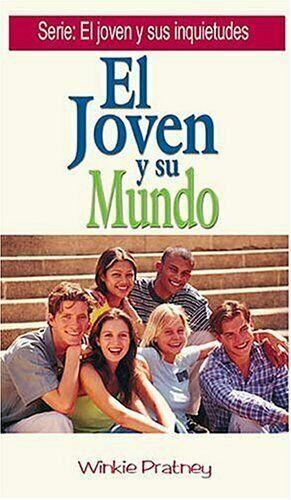 El Joven y Su Mundo by Winkie Pratney