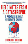 Field Notes from a Catastrophe: A Frontline Report on Climate Change by Elizabeth Kolbert (Paperback, 2015)