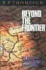 Beyond the Frontier: Politics of a Failed Mission - Bulgaria, 1944 by E. P. Thompson (Paperback, 1997)