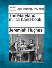 The Maryland Militia Hand-Book ... by Jeremiah Hughes (Paperback / softback, 2010)