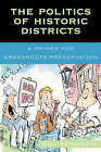 The Politics of Historic Districts: A Primer for Grassroots Preservation by Bill Schmickle (Hardback, 2006)