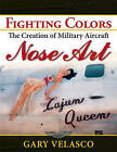 Fighting Colors: The Creation of Military Aircraft Nose Art by Gary Velasco (Paperback / softback, 2010)