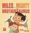 Miles Is a Mighty Brothersaurus by Samantha Kurtzman-Counter (Hardback, 2016)