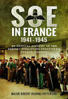SOE in France 1941-1945: An Official Account of the Special Operations Executive's French Circuits by Major Robert Bourne-Patterson (Hardback, 2016)