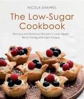 The Low-Sugar Cookbook: Delicious and Nutritious Recipes to Lose Weight, Fight Fatigue and Protect Your Health by Nicola Graimes (Paperback, 2014)