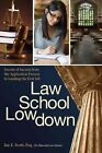 Law School Lowdown Secrets of Success From The Application Process to Landing T