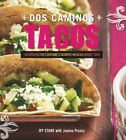 DOS Caminos Tacos 100 Recipes for Everyone's Favorite Mexican Street Food by Joanna Pruess, Ivy Stark (Hardback, 2014)