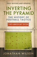 Inverting the Pyramid - A History of Football Tactics Tenth Anniversary Edition
